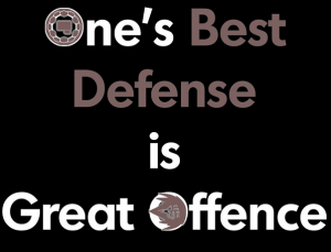 best defence is a good offense