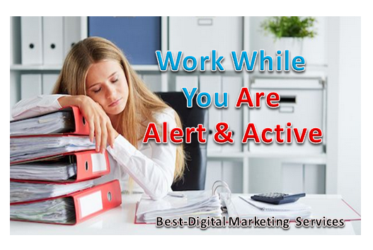 Work While You are Alert & Active