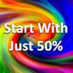 start with just 50%