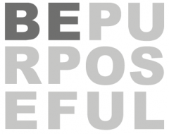 Be Purposeful